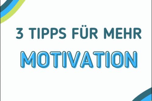 3 Tipps für mehr Motivation